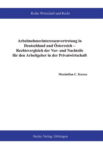 Arbeitnehmerinteressenvertretung in Deutschland und Österreich - Rechtsvergleich der Vor- und Nachteile für den Arbeitgeber in der Privatwirtschaft-0