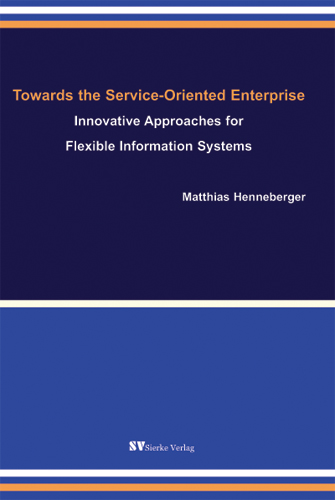 Towards the Service-Oriented Enterprise - Innvoation Approaches for Flexible Information Systems-0