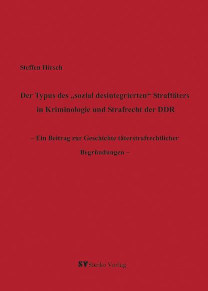 Der Typus des 'sozial desintegrierten' Straftäters in Kriminologie und Strafrecht der DDR - Ein Beitrag zur Geschichte täterstrafrechtlicher Begründungen - -0