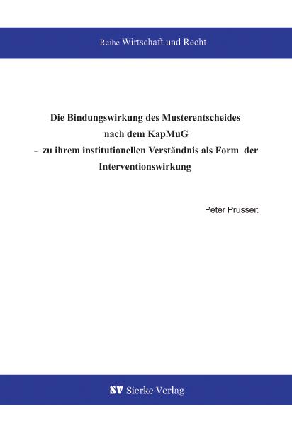 Die Bindungswirkung des Musterentscheides nach dem KapMuG - zu ihrem institutionellen Verständnis als Form der Interventionswirkung-0