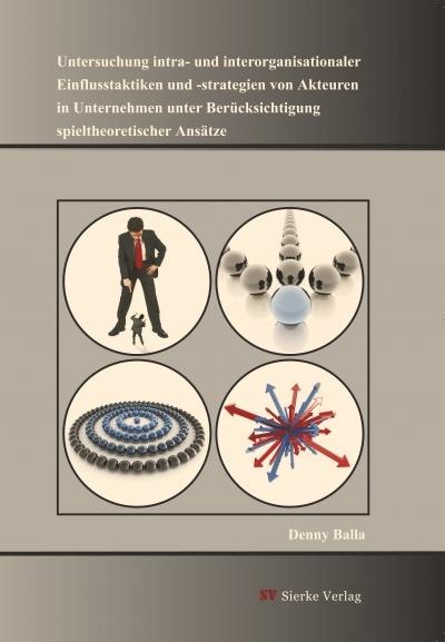 Untersuchung intra- und interorganisationaler Einflusstaktiken und -strategien von Akteuren in Unternehmen unter Berücksichtigung spieltheoretischer Ansätze -0