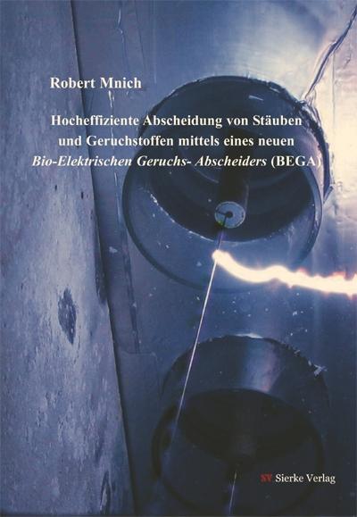 Hocheffiziente Abscheidung von Stäuben und geruchstoffen mittels eines neuen Bio-Elektrischen Geruchs- Abscheiders (BEGA)-0