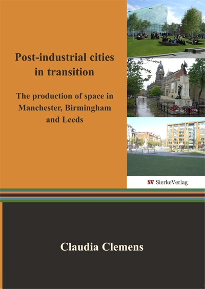 Post-industrial cities in transition - The production of space in Manchester, Birmingham and Leeds-0