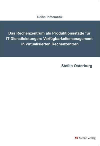 Das Rechenzentrum als Produktionsstätte für IT-Dienstleistungen: Verfügbarkeitsmanagement in virtualisierten Rechenzentren-0