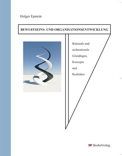 Bewusstseins- und Organisationsentwicklung - Rationale und nichtrationale Grundlagen, Konzepte und Realitäten -0