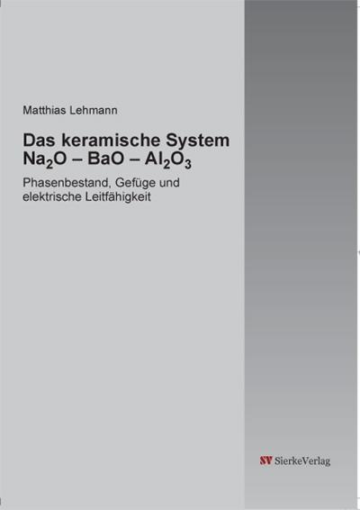 Das keramische System Na2O – BaO – Al2O3 - Phasenbestand, Gefüge und elektrische Leitfähigkeit-0