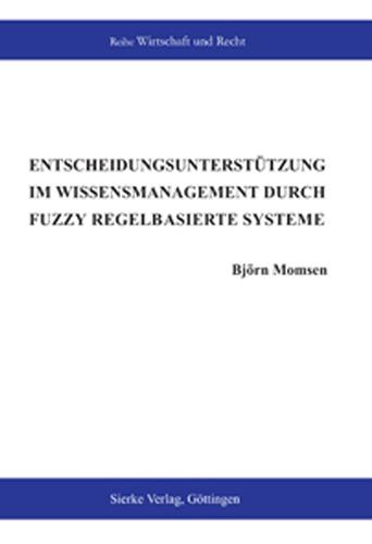 Entscheidungsunterstützung im Wissensmanagementdurch Fuzzy regelbasierte Systeme-0