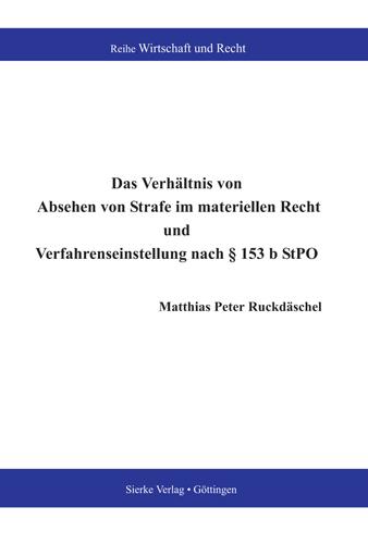 Das Verhältnis von Absehen von Strafe im materiellen Recht und Verfahrenseinstellung nach § 153 b StPO-0