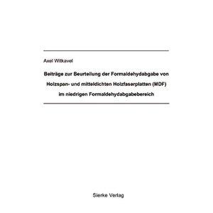Beiträge zur Beurteilung der Formaldehydabgabe von Holzspan- und mitteldichten Holzfaserplatten (MDF) im niedrigen Formaldehydbereich-0