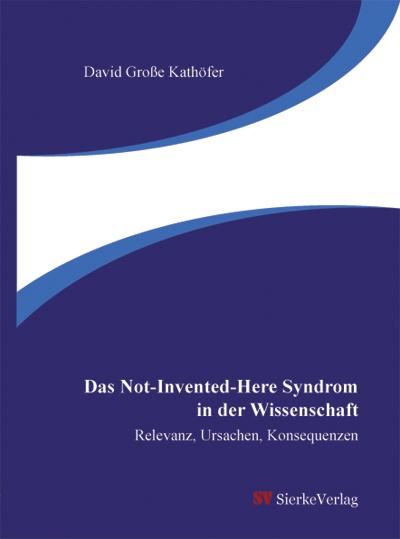 Das Not-Invented-Here Syndrom in der Wissenschaft - Relevanz, Ursachen, Konsequenzen-0