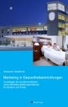 Marketing in Gesundheitseinrichtungen - Grundlagen der kundenorientierten Gesundheitsdienstleistungserstellung für Studium und Praxis-0