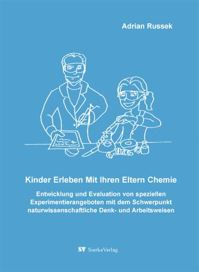 Kinder erleben mit ihren Eltern Chemie - Entwicklung und Evaluation von speziellen Experimentierangeboten mit dem Schwerpunkt naturwissenschaftliche Denk- und Arbeitsweisen-0